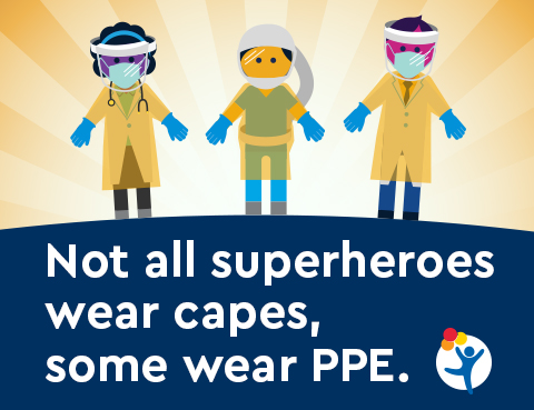"Healthcare workers in protective equipment with the message ""Not all heroes wear capes, some wear PPE"""