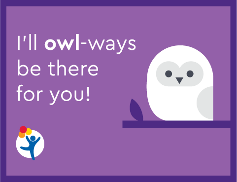 "An owl says ""I'll owl-ways be there for you!"""