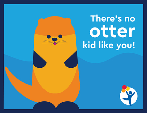 "An otter says ""There's no otter kid like you!"""
